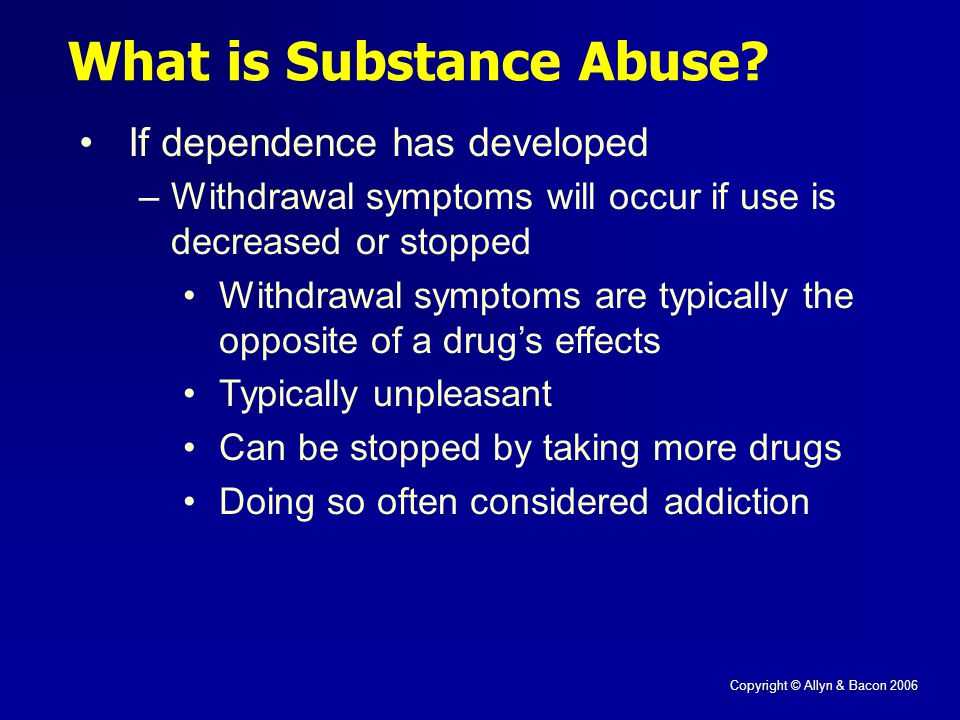 Copyright © Allyn & Bacon 2006 What is Substance Abuse.