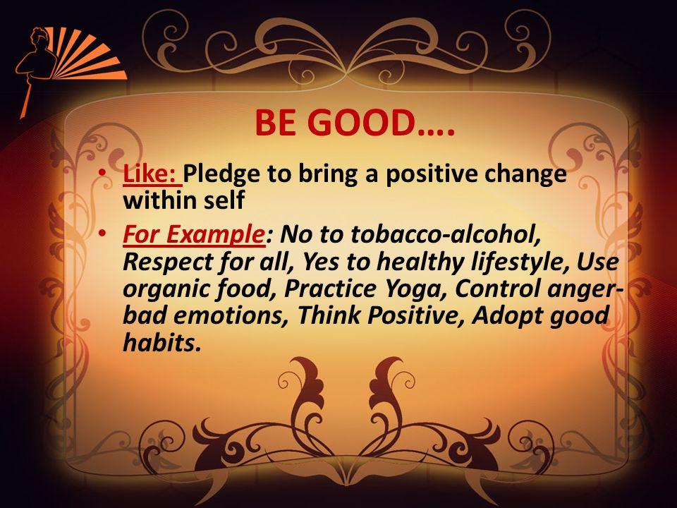 BE GOOD….