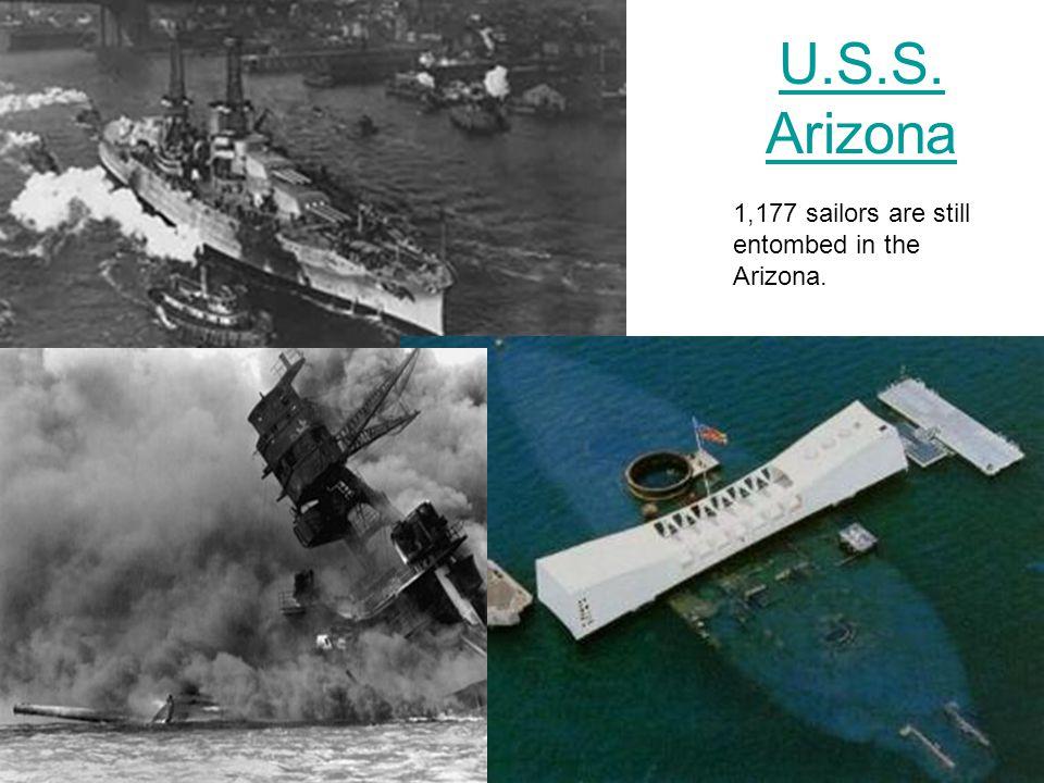 U.S.S. Arizona 1,177 sailors are still entombed in the Arizona.