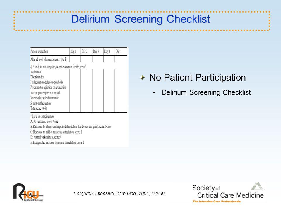 Delirium Screening Checklist No Patient Participation Delirium Screening Checklist Bergeron. Intensive Care Med. 2001;27:859.