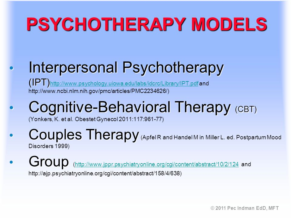 © 2011 Pec Indman EdD, MFT PSYCHOTHERAPY FOR PRENATAL DEPRESSION Interpersonal Psychotherapy (IPT) Cognitive-Behavioral therapy (CBT) Group Therapy/Support Couples counseling
