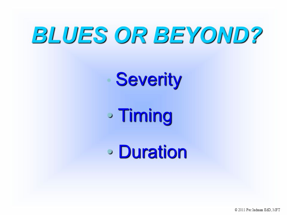 "© 2011 Pec Indman EdD, MFT POSTPARTUM ""BLUES"" Occurs in 50-80% Occurs in 50-80% Onset usually in first week Onset usually in first week Symptoms may p"