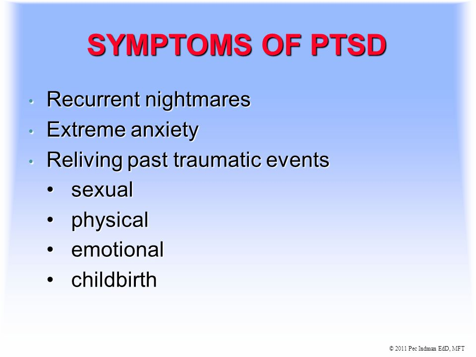 © 2011 Pec Indman EdD, MFT POSTTRAUMATIC STRESS DISORDER (PTSD) 1-6% of postpartum women 1-6% of postpartum women (Beck CT.