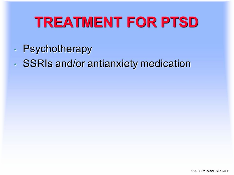 © 2011 Pec Indman EdD, MFT SYMPTOMS OF PTSD Recurrent nightmares Recurrent nightmares Extreme anxiety Extreme anxiety Reliving past traumatic events R