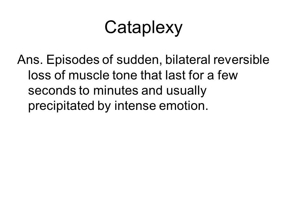 Cataplexy Ans.