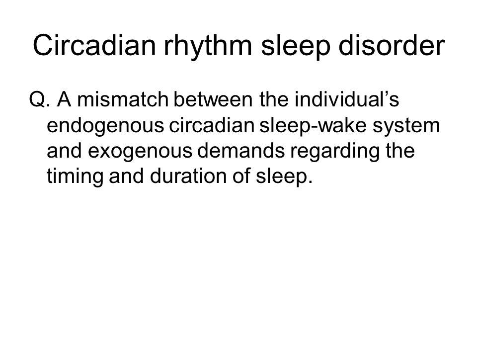 Circadian rhythm sleep disorder Q.