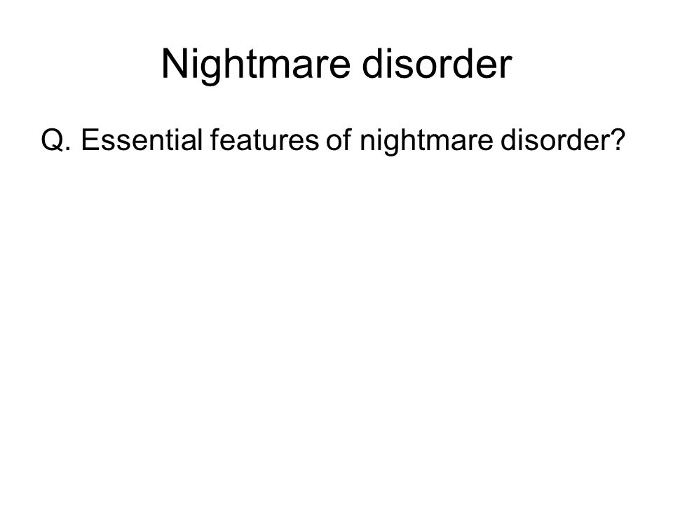 Nightmare disorder Q. Essential features of nightmare disorder