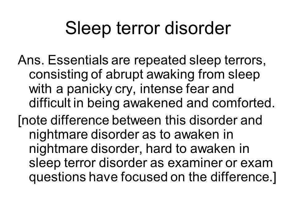 Sleep terror disorder Ans.