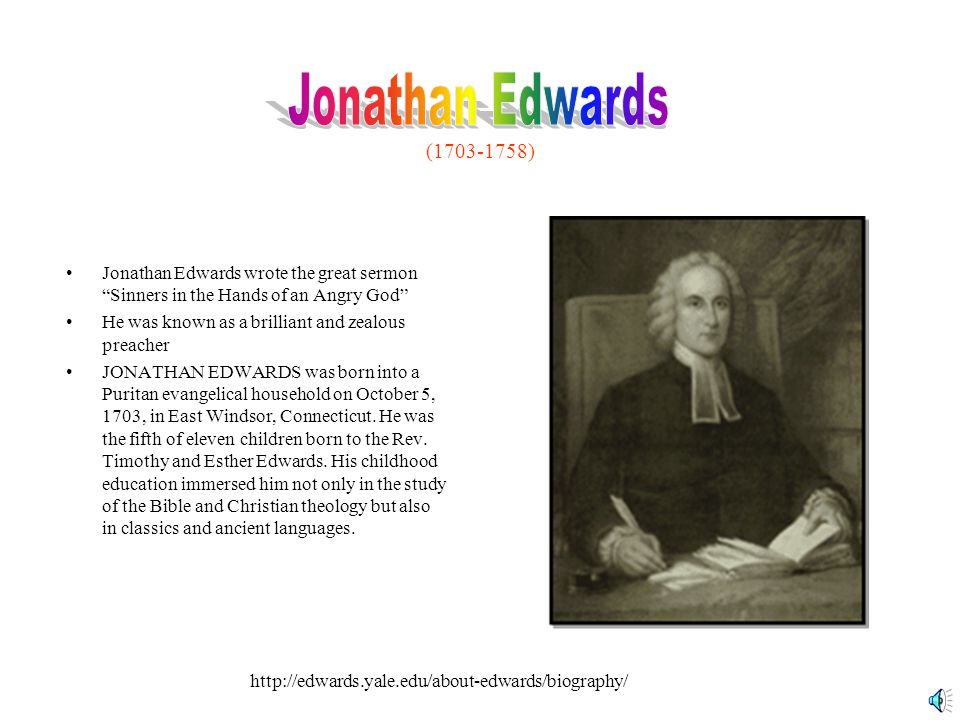 "(1703-1758) Jonathan Edwards wrote the great sermon ""Sinners in the Hands of an Angry God"" He was known as a brilliant and zealous preacher JONATHAN E"