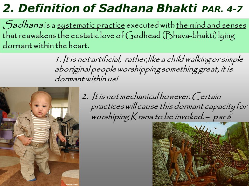 2. Definition of Sadhana Bhakti PAR. 4-7 Sadhana is a systematic practice executed with the mind and senses that reawakens the ecstatic love of Godhea