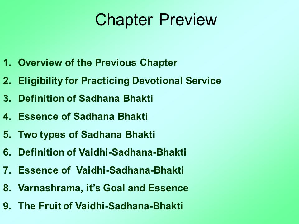 Chapter Preview 1.Overview of the Previous Chapter 2.Eligibility for Practicing Devotional Service 3.Definition of Sadhana Bhakti 4.Essence of Sadhana