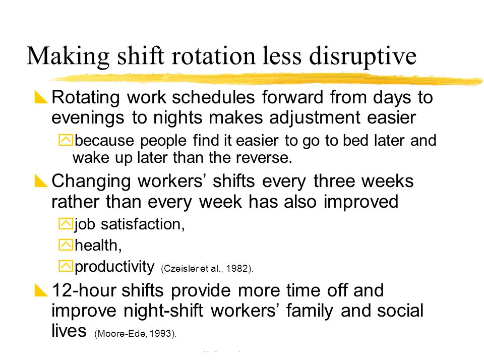Copyright © Allyn & Bacon 2002 Making shift rotation less disruptive  Rotating work schedules forward from days to evenings to nights makes adjustmen