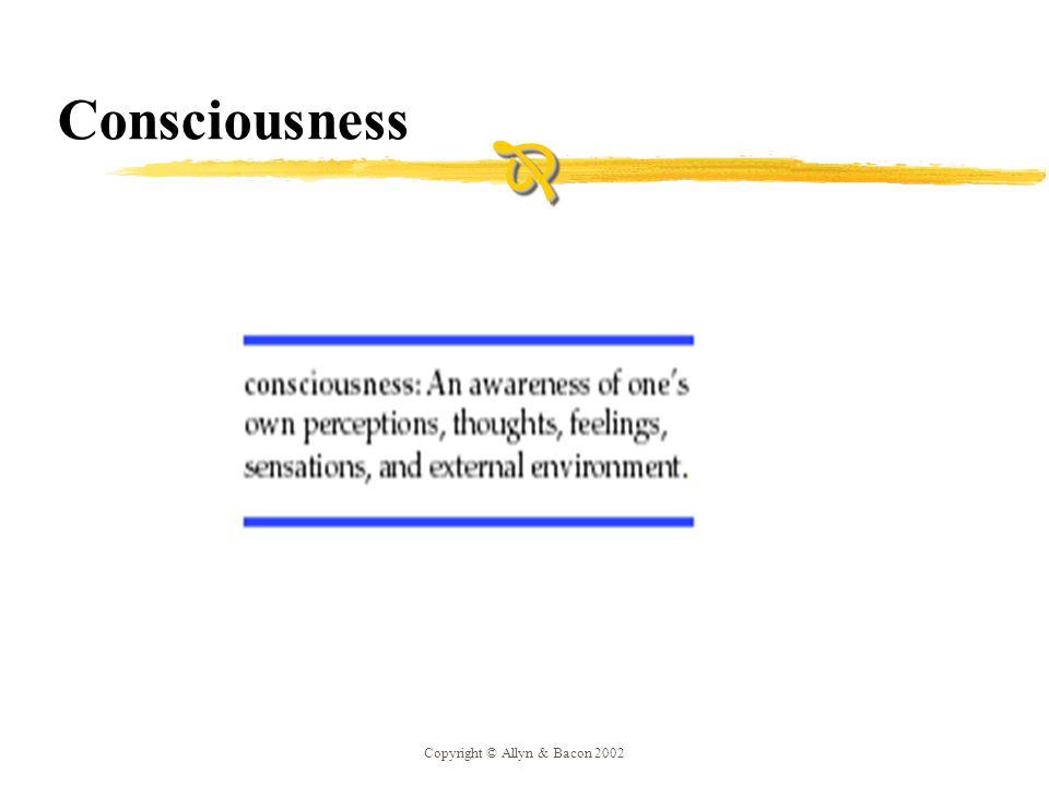 Copyright © Allyn & Bacon 2002 Consciousness 