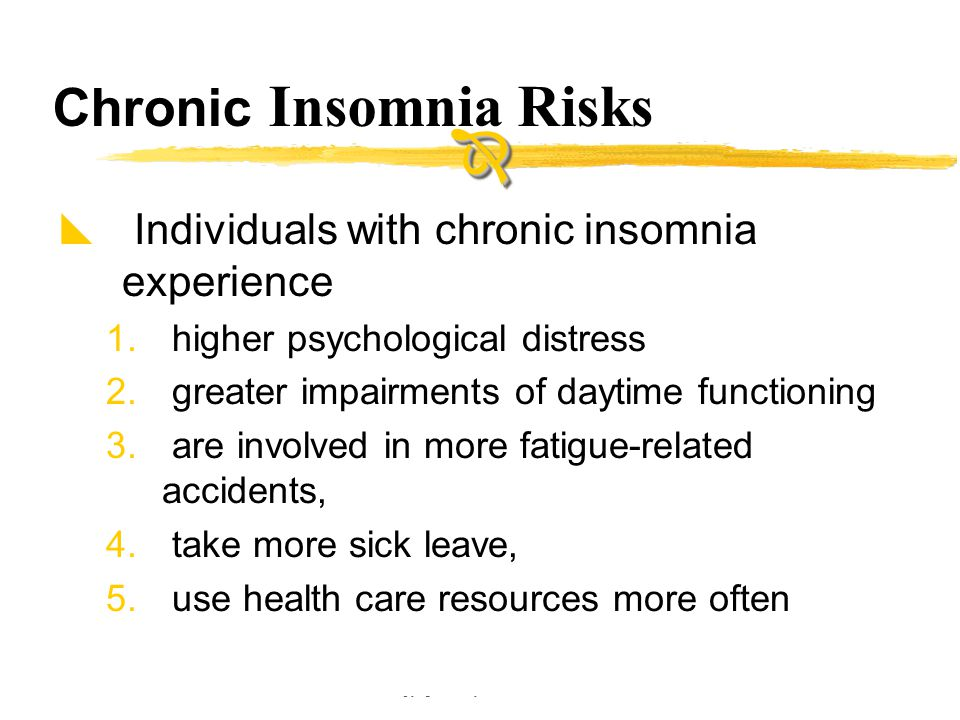Copyright © Allyn & Bacon 2002 Chronic Insomnia Risks  Individuals with chronic insomnia experience 1. higher psychological distress 2. greater impai