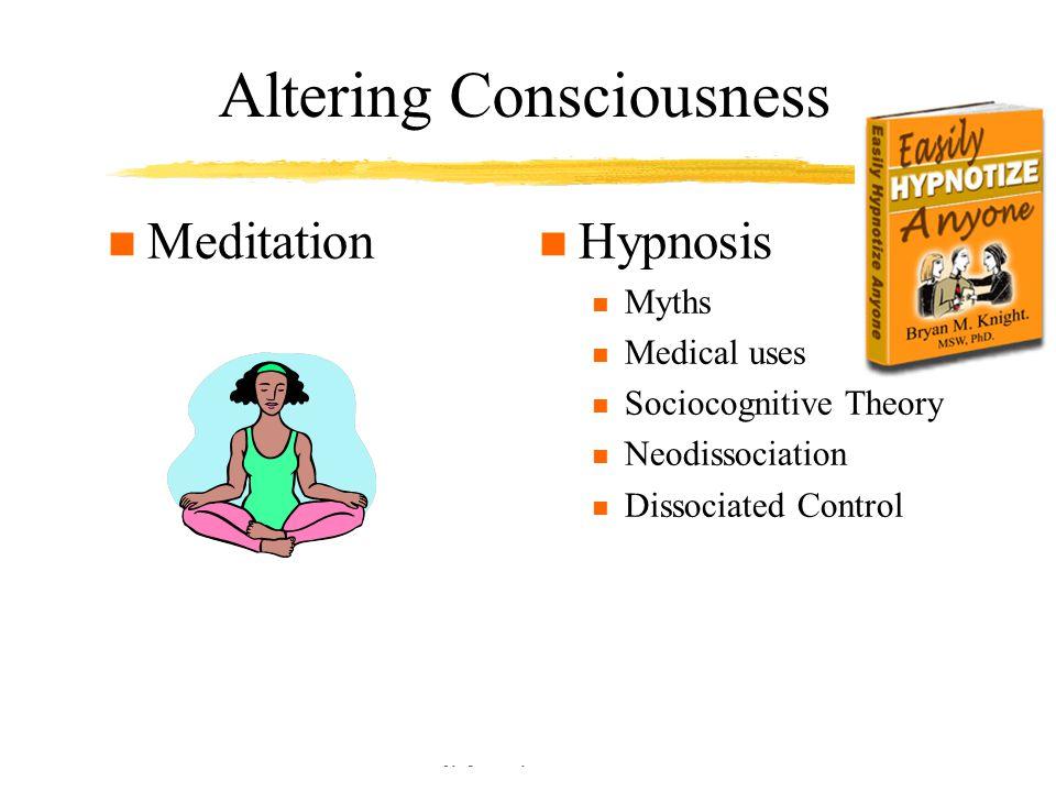 Copyright © Allyn & Bacon 2002 Altering Consciousness n Meditation n Hypnosis n Myths n Medical uses n Sociocognitive Theory n Neodissociation n Dissociated Control