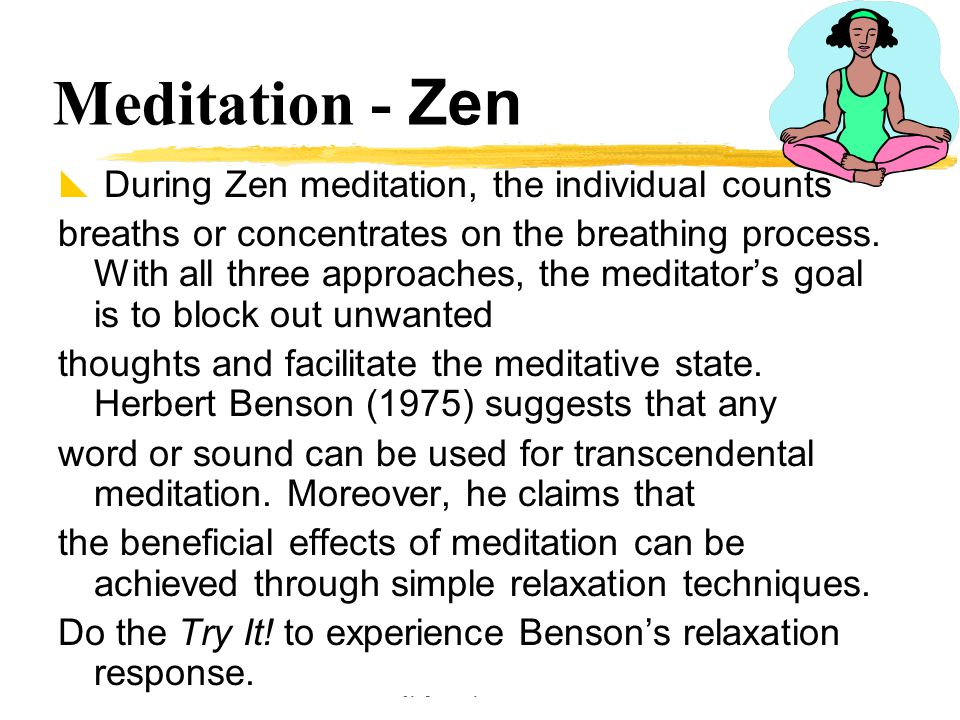 Copyright © Allyn & Bacon 2002 Meditation - Zen  During Zen meditation, the individual counts breaths or concentrates on the breathing process. With