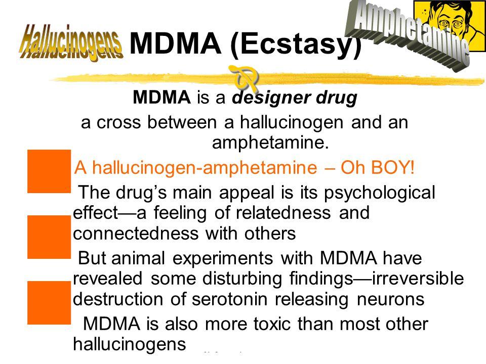 Copyright © Allyn & Bacon 2002 MDMA (Ecstasy) MDMA is a designer drug a cross between a hallucinogen and an amphetamine.