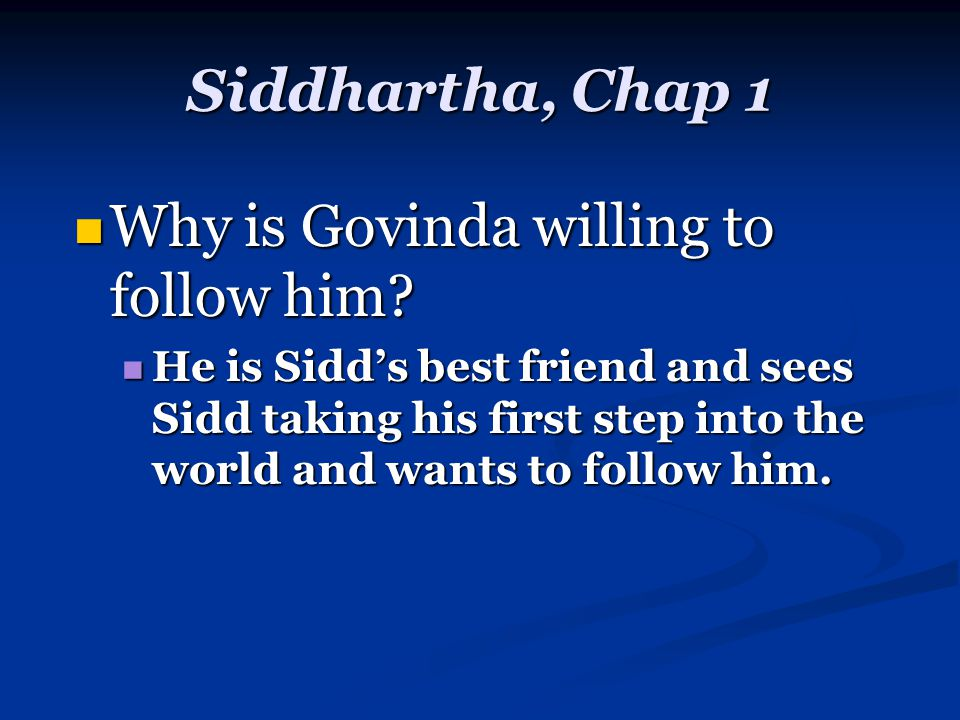 Siddhartha, Chap 1 Why is Govinda willing to follow him.