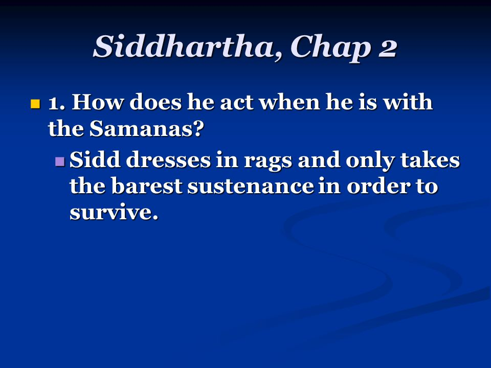 Siddhartha, Chap 2 1. How does he act when he is with the Samanas.