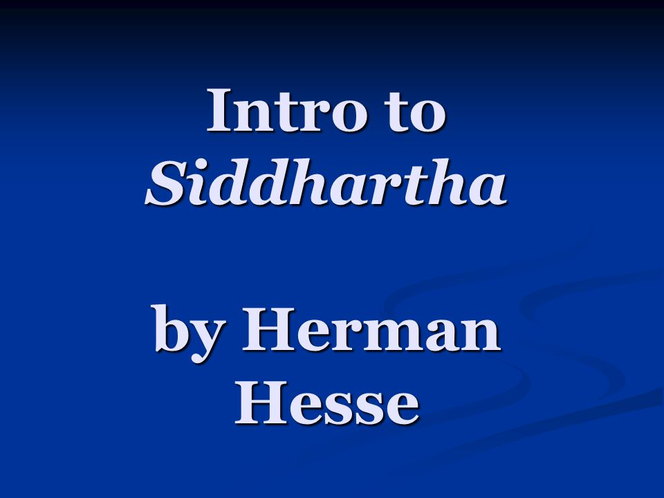 Intro to Siddhartha by Herman Hesse