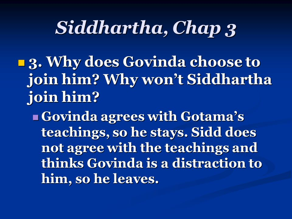 Siddhartha, Chap 3 3. Why does Govinda choose to join him.