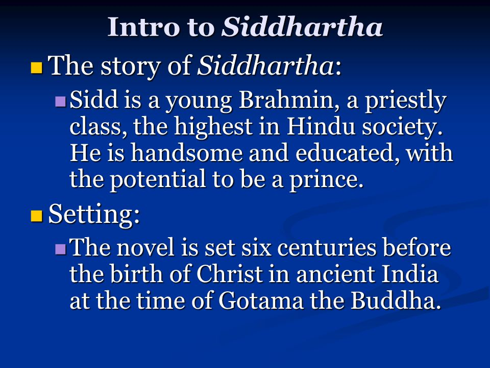 Intro to Siddhartha The story of Siddhartha: The story of Siddhartha: Sidd is a young Brahmin, a priestly class, the highest in Hindu society.