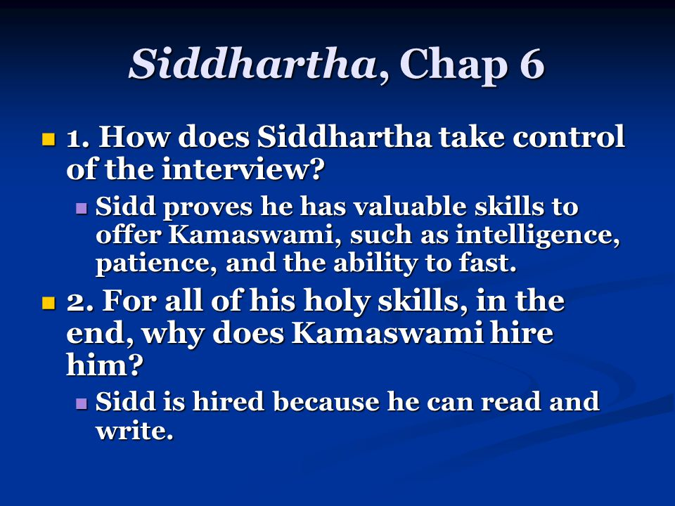 Siddhartha, Chap 6 1. How does Siddhartha take control of the interview.