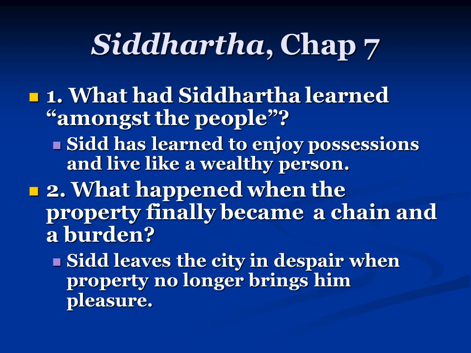 Siddhartha, Chap 7 1. What had Siddhartha learned amongst the people .