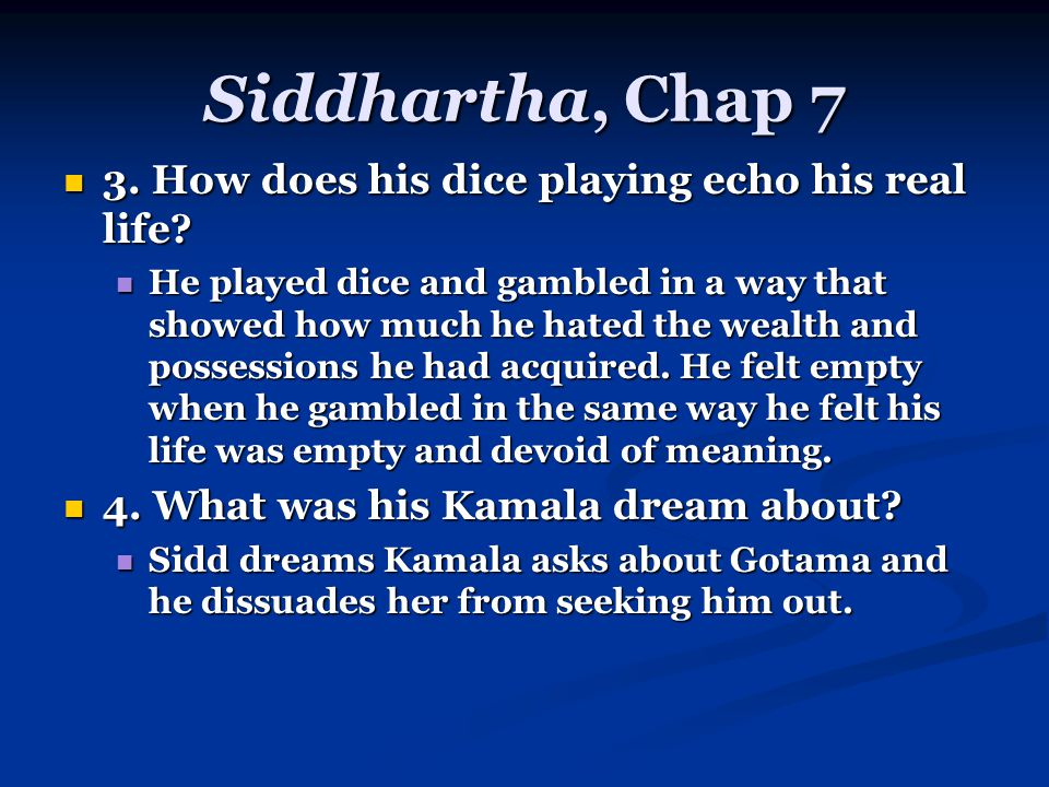 Siddhartha, Chap 7 3. How does his dice playing echo his real life.