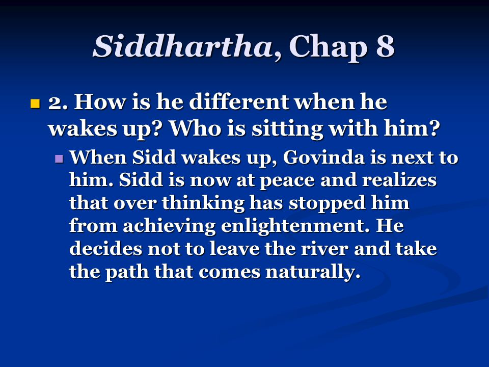 Siddhartha, Chap 8 2. How is he different when he wakes up.