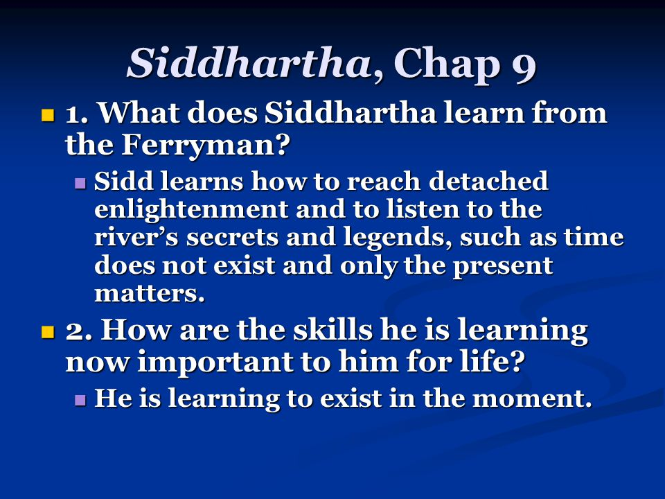 Siddhartha, Chap 9 1. What does Siddhartha learn from the Ferryman.