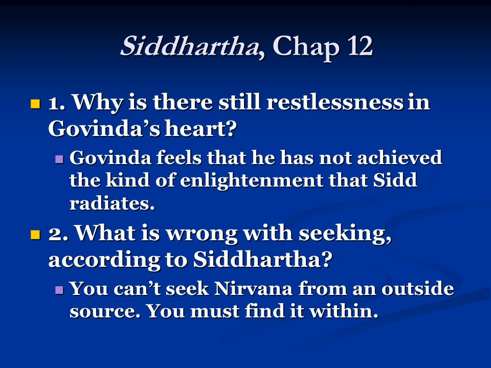 Siddhartha, Chap 12 1. Why is there still restlessness in Govinda's heart.