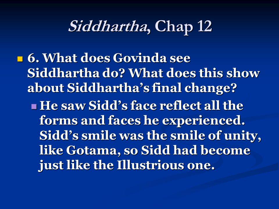 Siddhartha, Chap 12 6. What does Govinda see Siddhartha do.