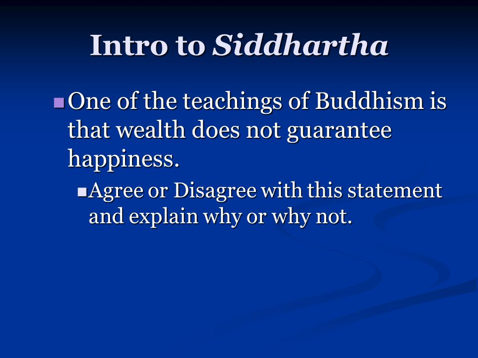 Intro to Siddhartha One of the teachings of Buddhism is that wealth does not guarantee happiness.