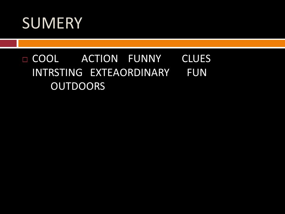 SUMERY  COOL ACTION FUNNY CLUES INTRSTING EXTEAORDINARY FUN OUTDOORS