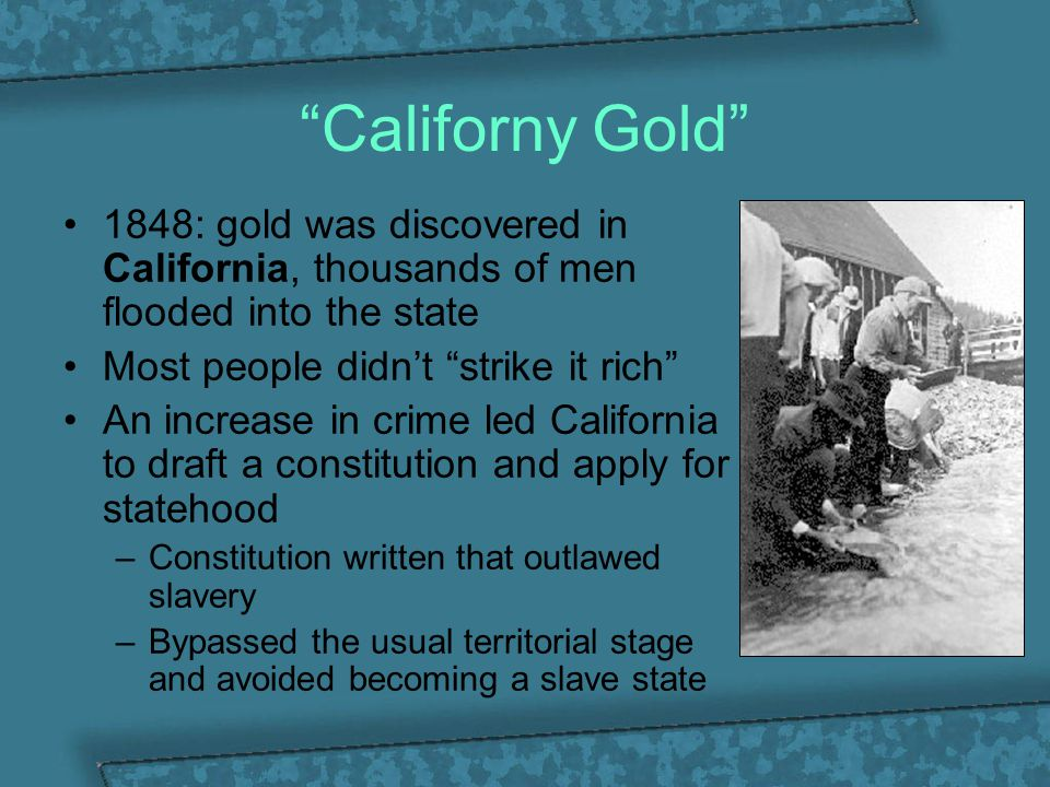 """Californy Gold"" 1848: gold was discovered in California, thousands of men flooded into the state Most people didn't ""strike it rich"" An increase in c"