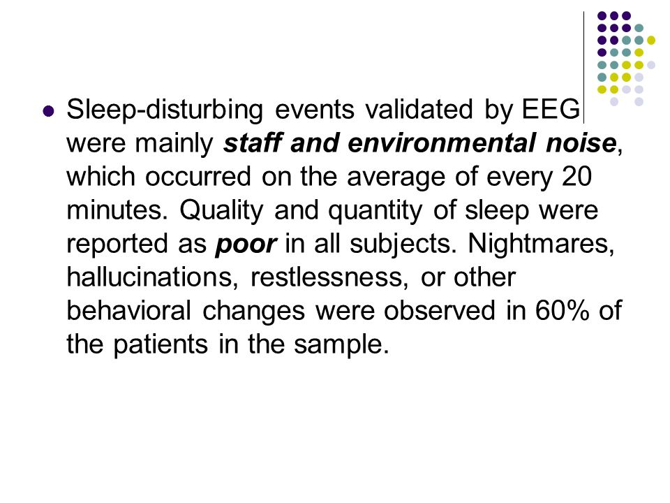 Sleep-disturbing events validated by EEG were mainly staff and environmental noise, which occurred on the average of every 20 minutes. Quality and qua
