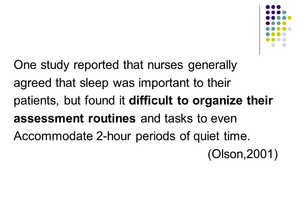 One study reported that nurses generally agreed that sleep was important to their patients, but found it difficult to organize their assessment routin