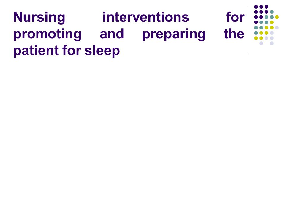 Nursing interventions for promoting and preparing the patient for sleep