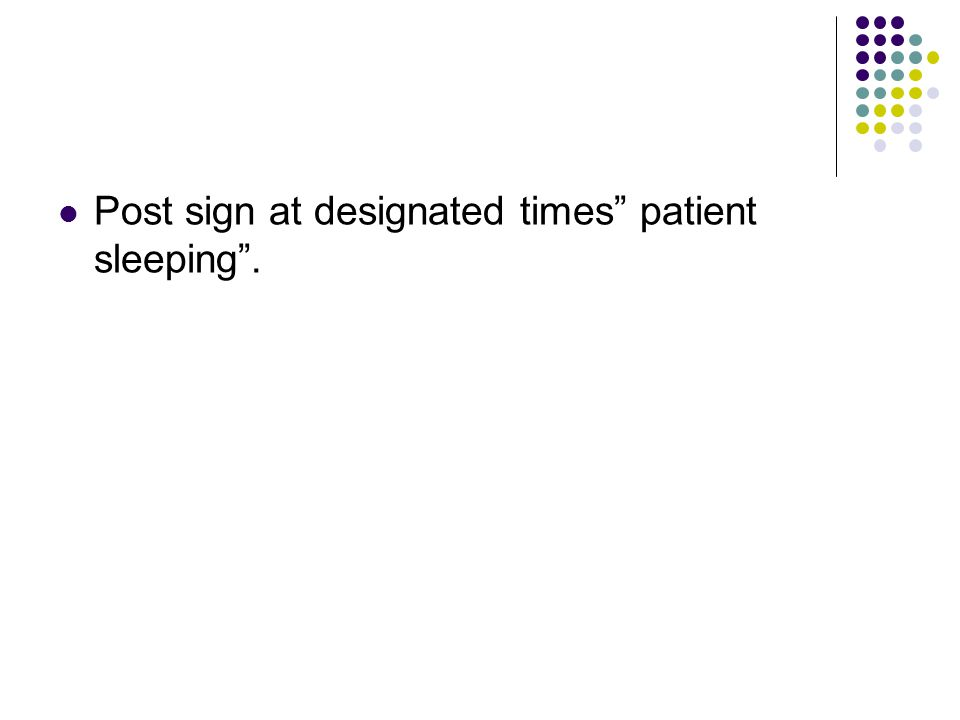 "Post sign at designated times"" patient sleeping""."