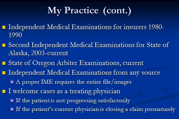 My Practice (cont.) Independent Medical Examinations for insurers 1980- 1990 Independent Medical Examinations for insurers 1980- 1990 Second Independe