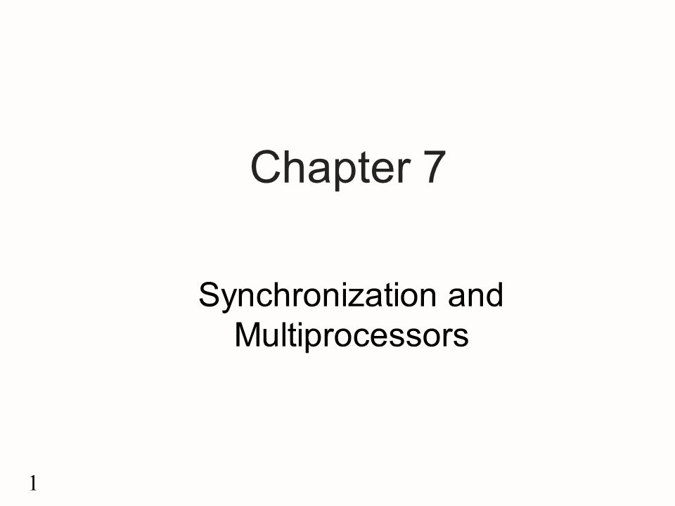 1 Chapter 7 Synchronization and Multiprocessors
