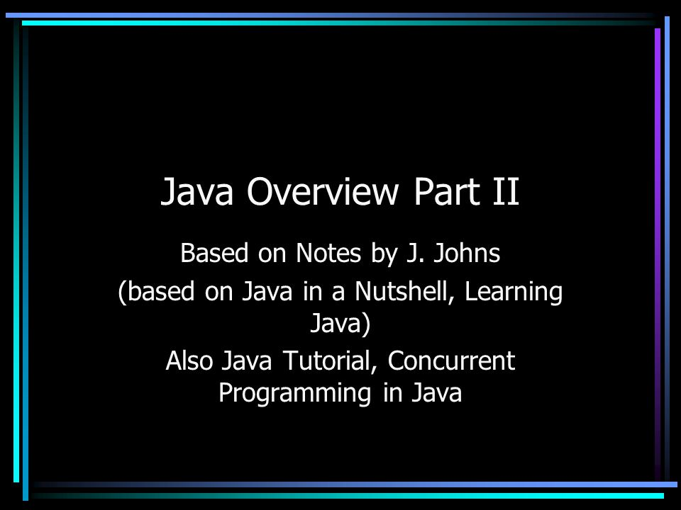 Java Overview Part II Based on Notes by J.