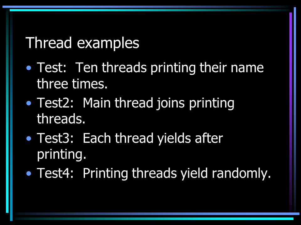 Thread examples Test: Ten threads printing their name three times.