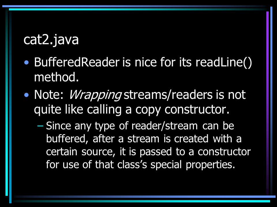 cat2.java BufferedReader is nice for its readLine() method.