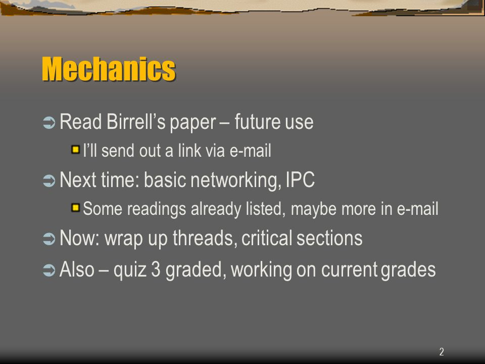 2 Mechanics  Read Birrell's paper – future use I'll send out a link via e-mail  Next time: basic networking, IPC Some readings already listed, maybe