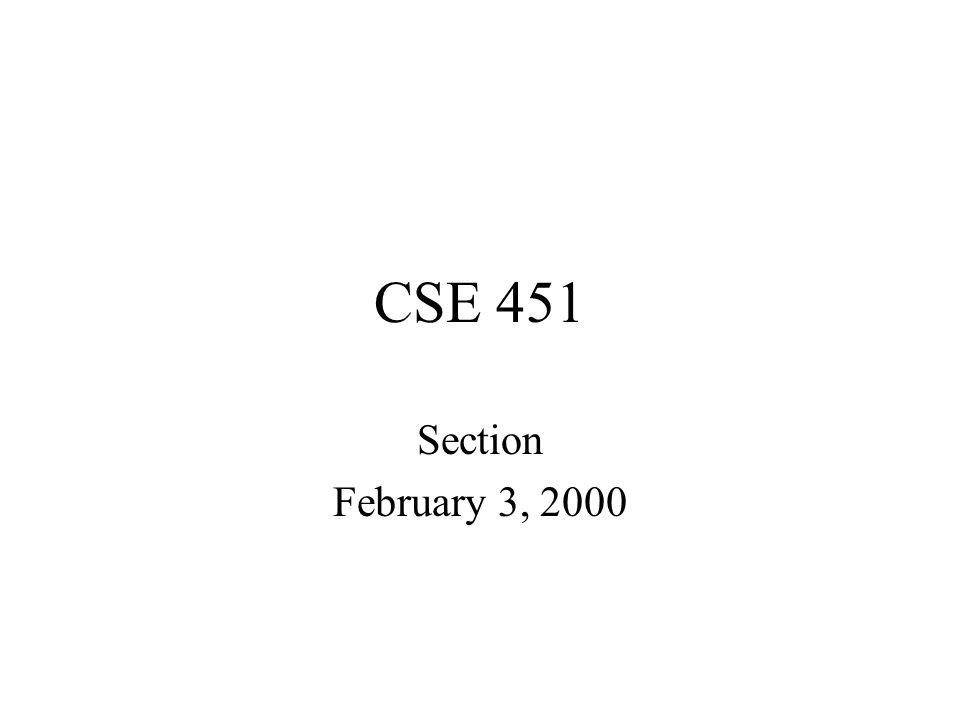 CSE 451 Section February 3, 2000