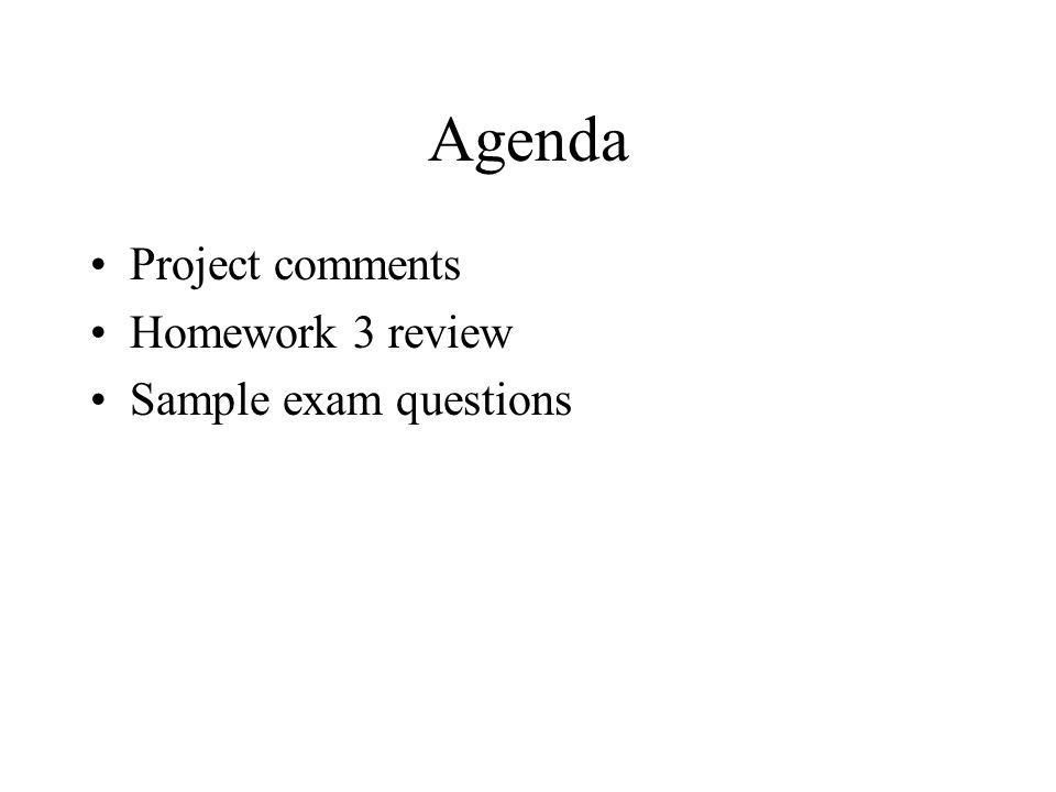 Agenda Project comments Homework 3 review Sample exam questions