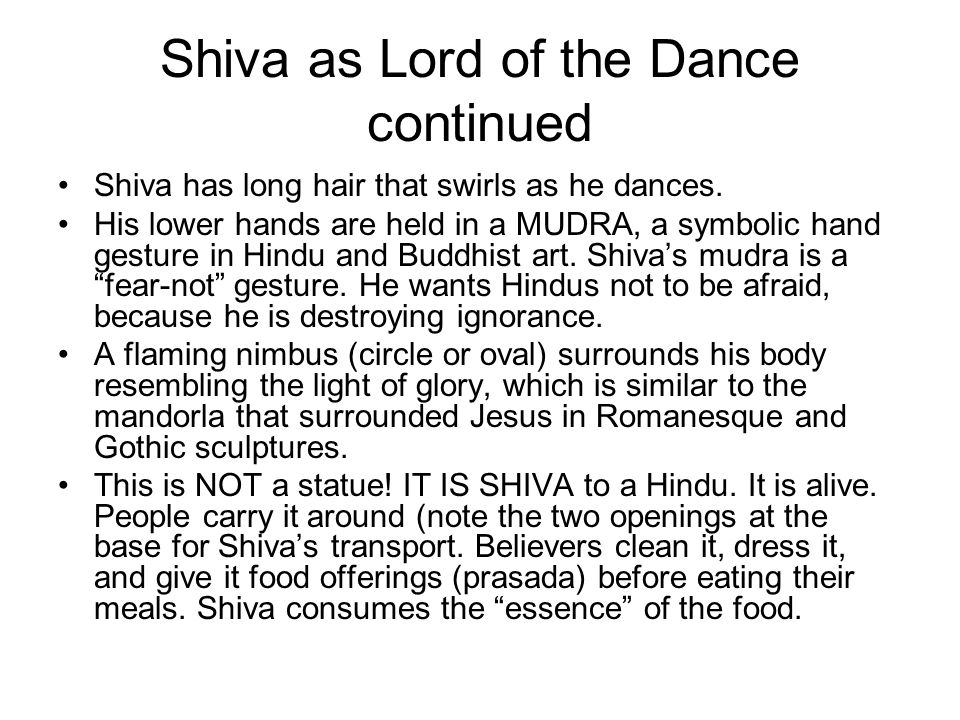 Shiva as Lord of the Dance continued Shiva has long hair that swirls as he dances.