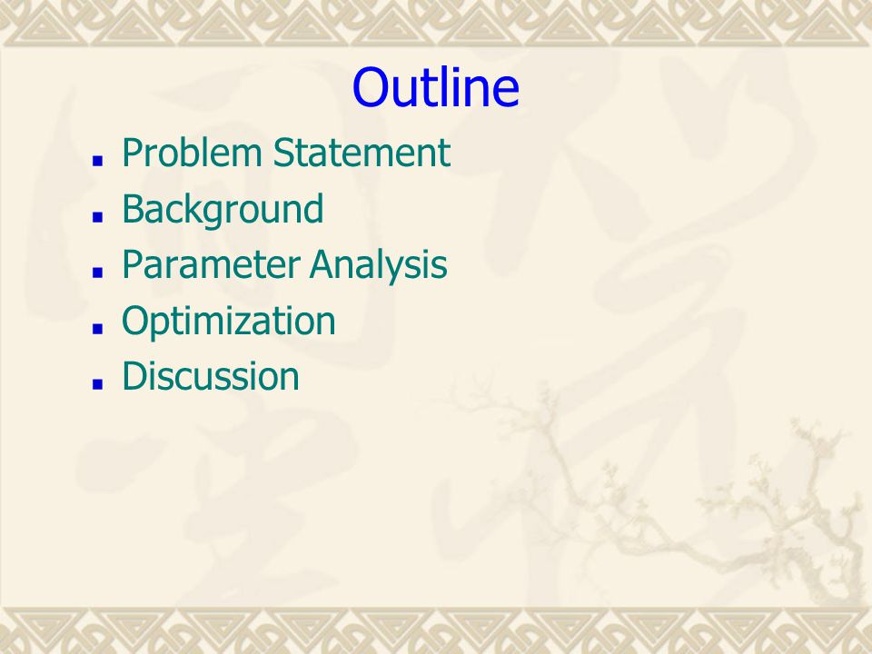 Outline Problem Statement Background Parameter Analysis Optimization Discussion